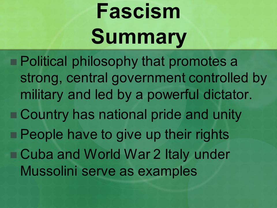 Fascism Summary Political philosophy that promotes a strong, central government controlled by military and led by a powerful dictator.