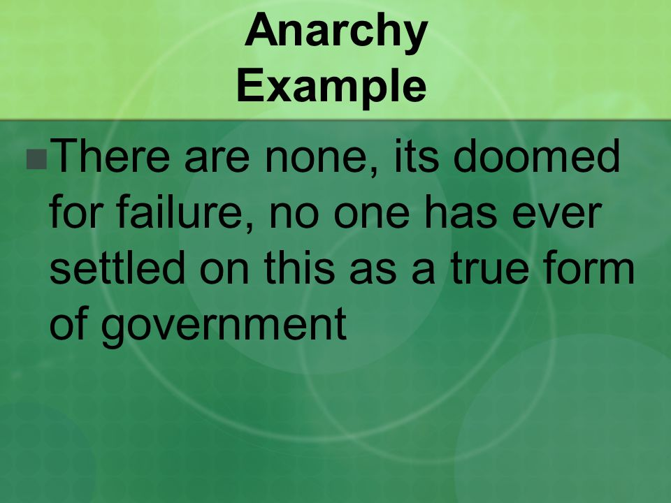 Anarchy Example There are none, its doomed for failure, no one has ever settled on this as a true form of government.