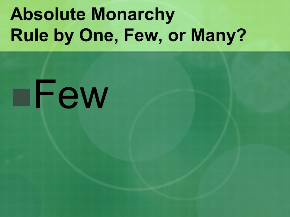Absolute Monarchy Rule by One, Few, or Many