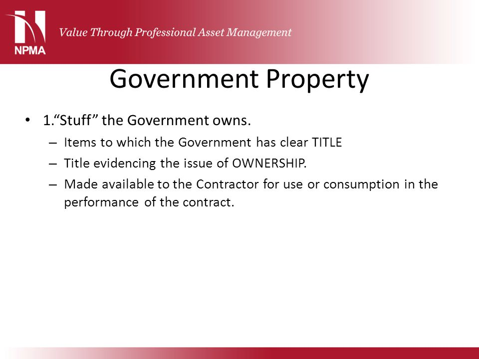 Government Property 1. Stuff the Government owns.