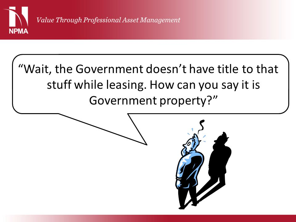 Wait, the Government doesn't have title to that stuff while leasing