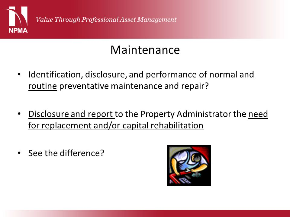 Maintenance Identification, disclosure, and performance of normal and routine preventative maintenance and repair