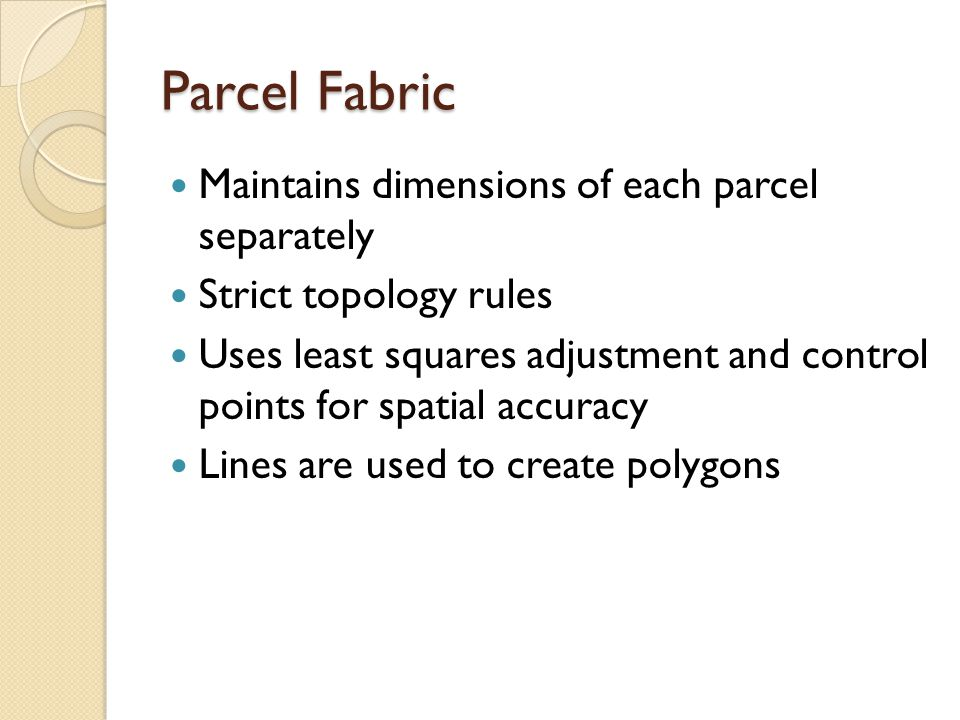 Parcel Fabric Maintains dimensions of each parcel separately