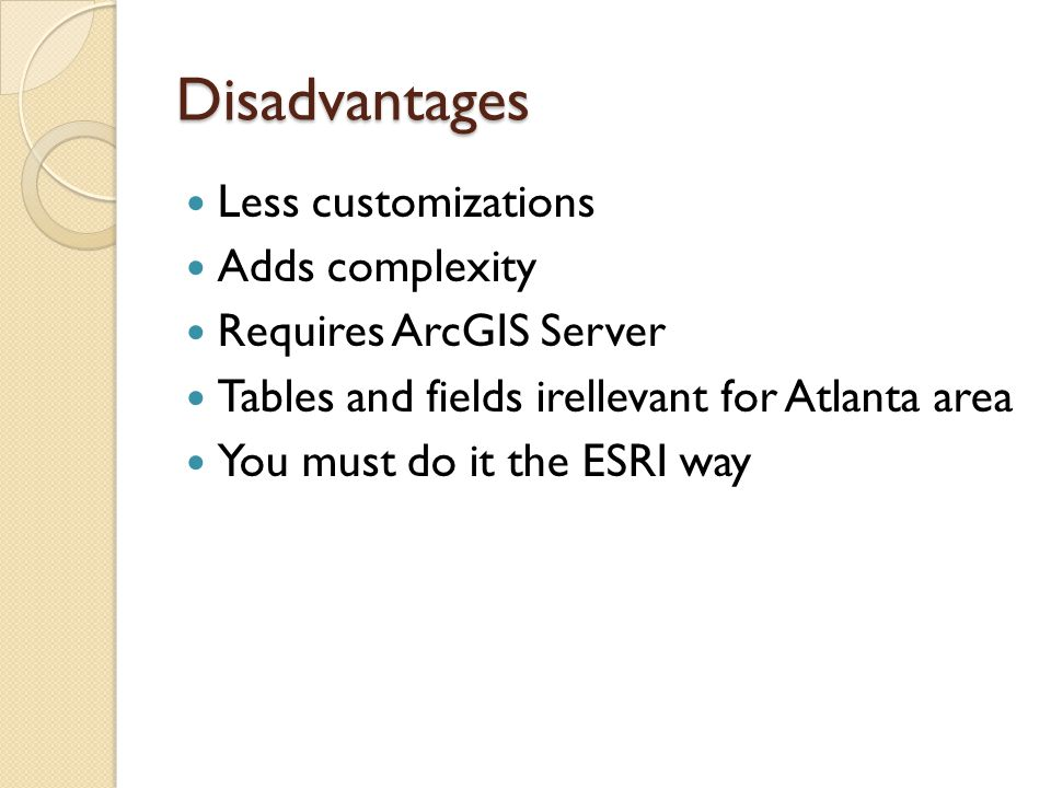 Disadvantages Less customizations Adds complexity