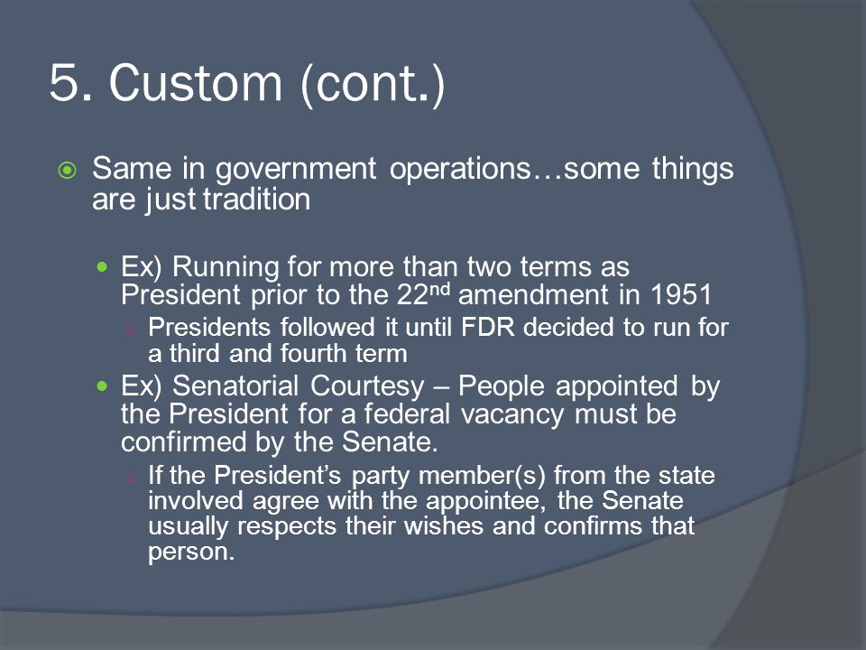 5. Custom (cont.) Same in government operations…some things are just tradition.