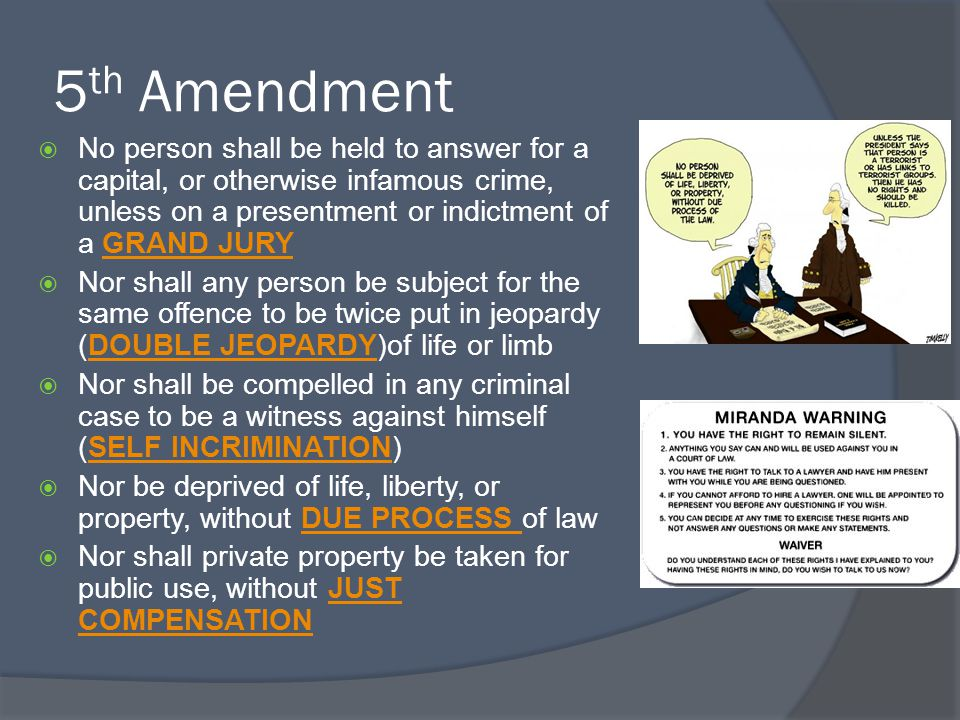 5th Amendment No person shall be held to answer for a capital, or otherwise infamous crime, unless on a presentment or indictment of a GRAND JURY.