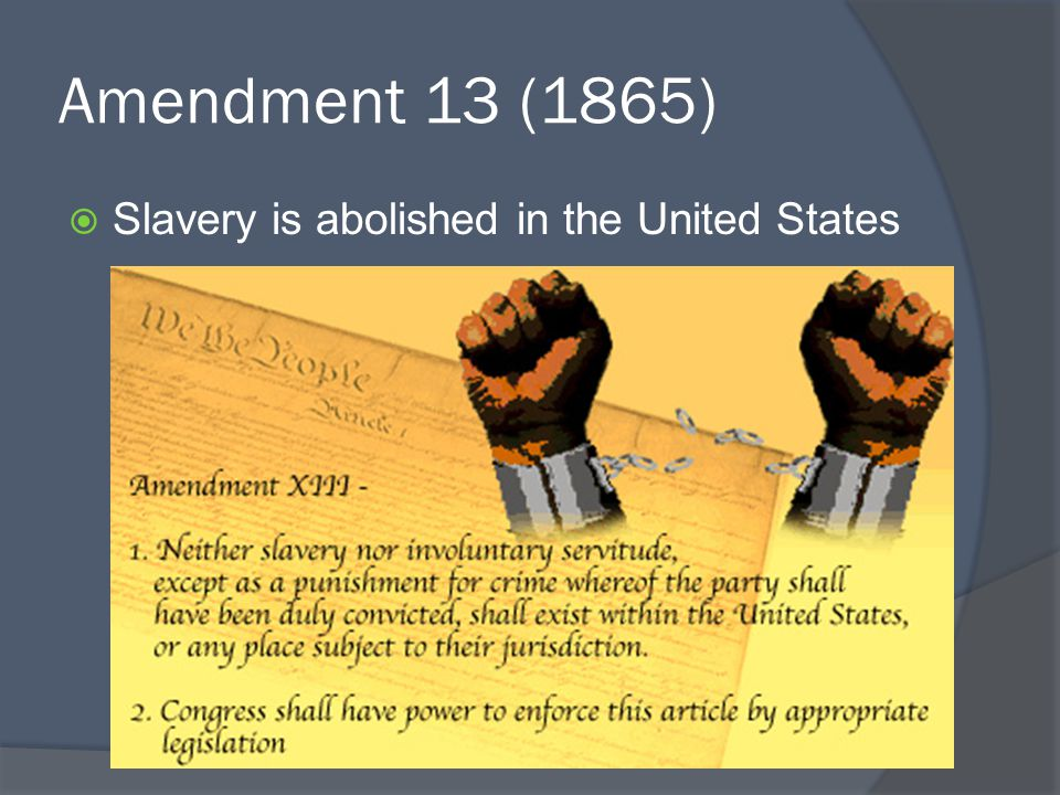 Amendment 13 (1865) Slavery is abolished in the United States
