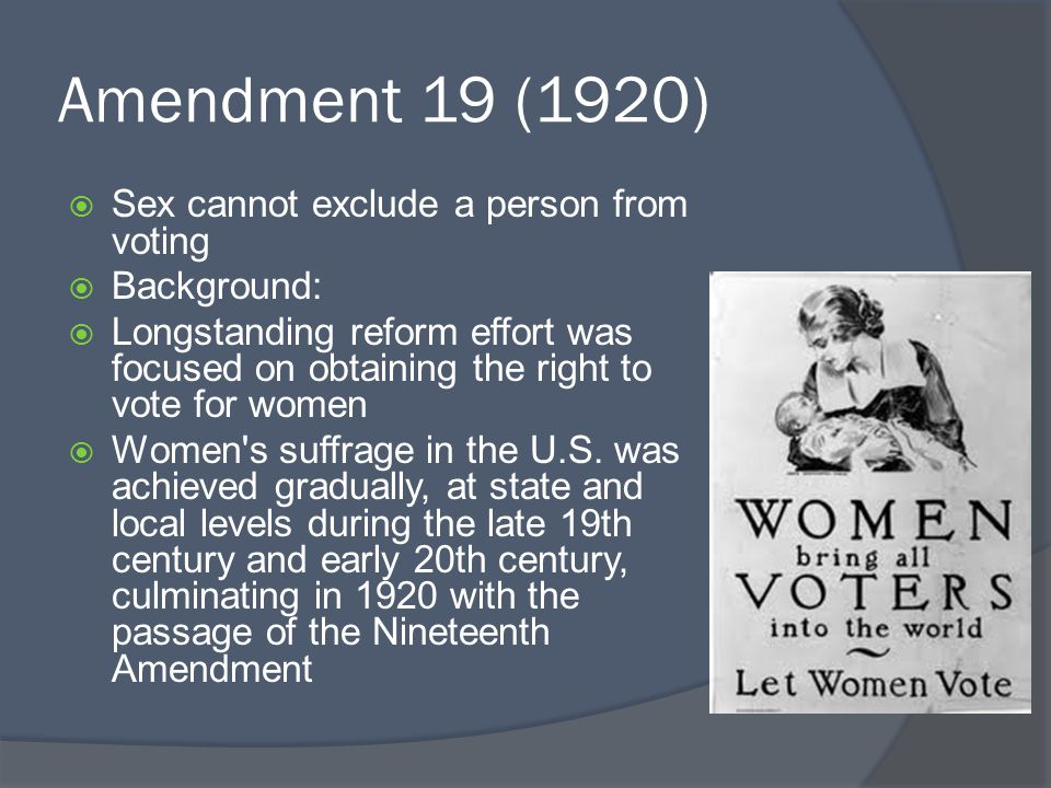 Amendment 19 (1920) Sex cannot exclude a person from voting