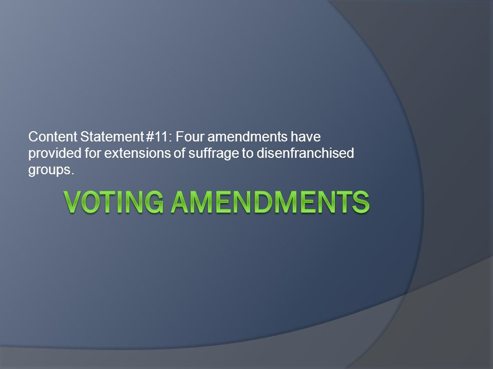 Content Statement #11: Four amendments have provided for extensions of suffrage to disenfranchised groups.