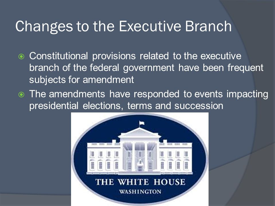 Changes to the Executive Branch