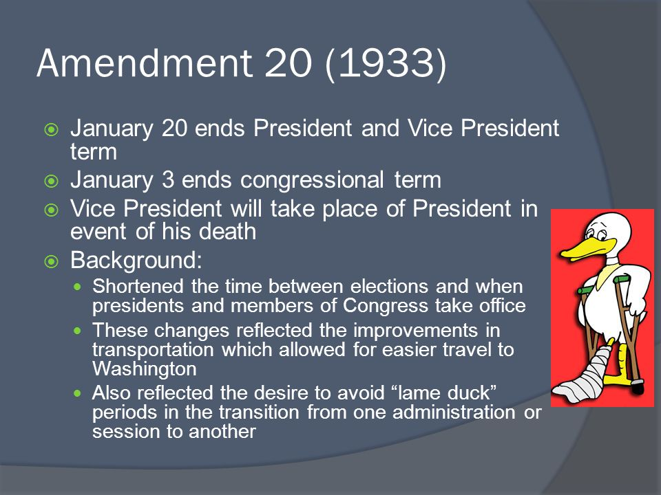 Amendment 20 (1933) January 20 ends President and Vice President term
