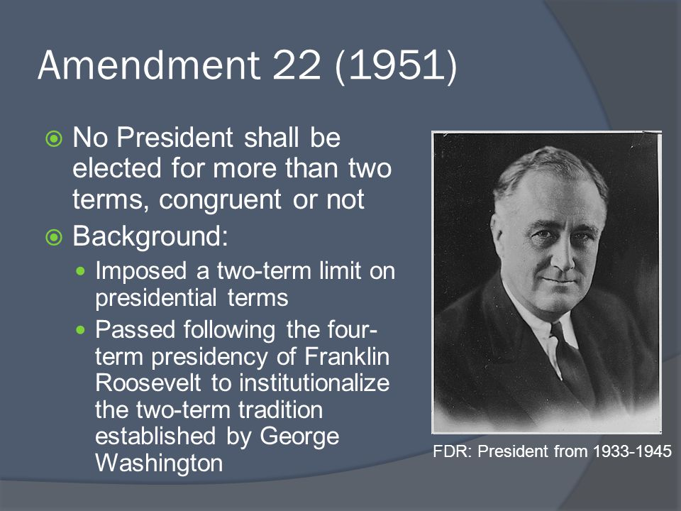 Amendment 22 (1951) No President shall be elected for more than two terms, congruent or not. Background: