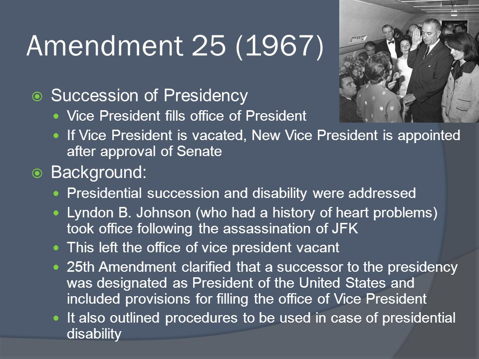 Amendment 25 (1967) Succession of Presidency Background: