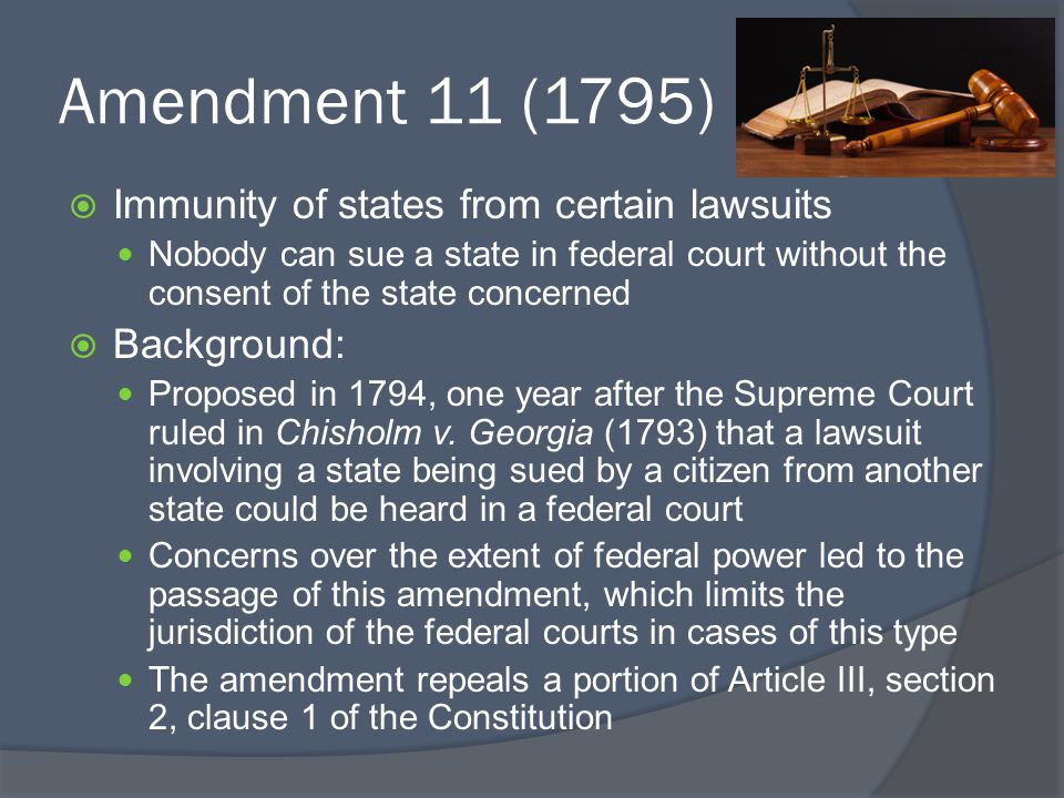 Amendment 11 (1795) Immunity of states from certain lawsuits