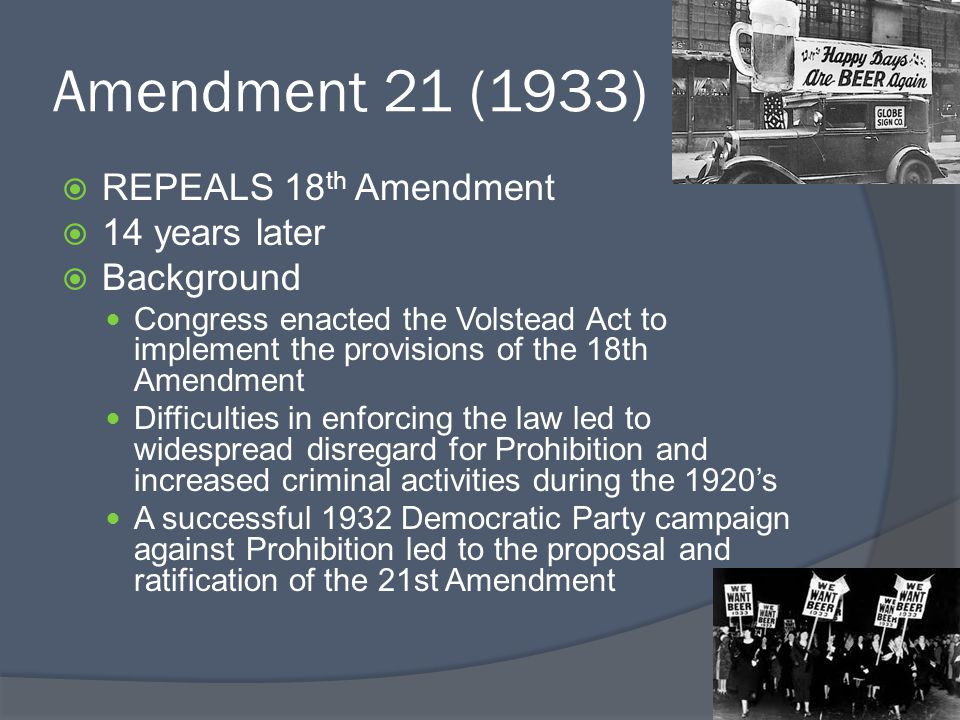 Amendment 21 (1933) REPEALS 18th Amendment 14 years later Background
