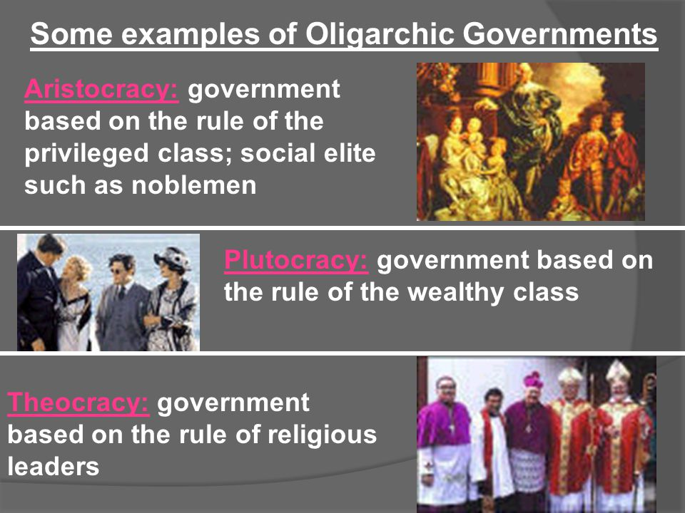 Some examples of Oligarchic Governments