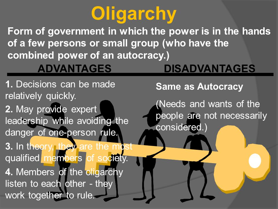 Oligarchy ADVANTAGES DISADVANTAGES