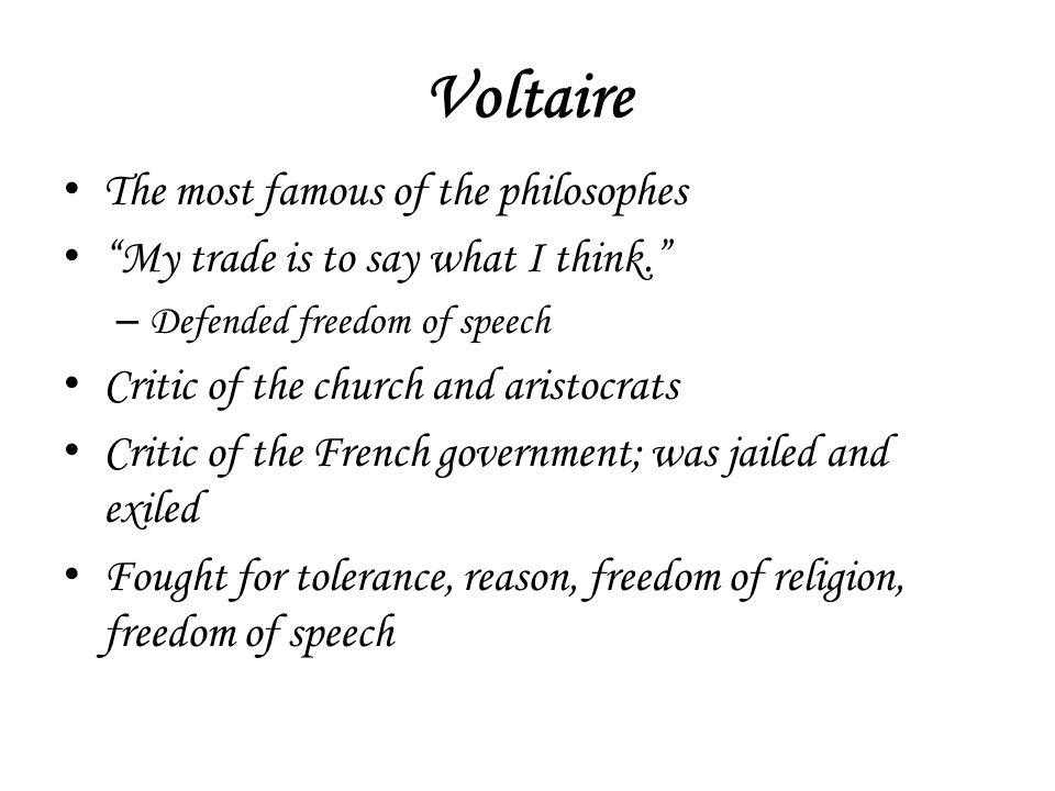 Voltaire The most famous of the philosophes
