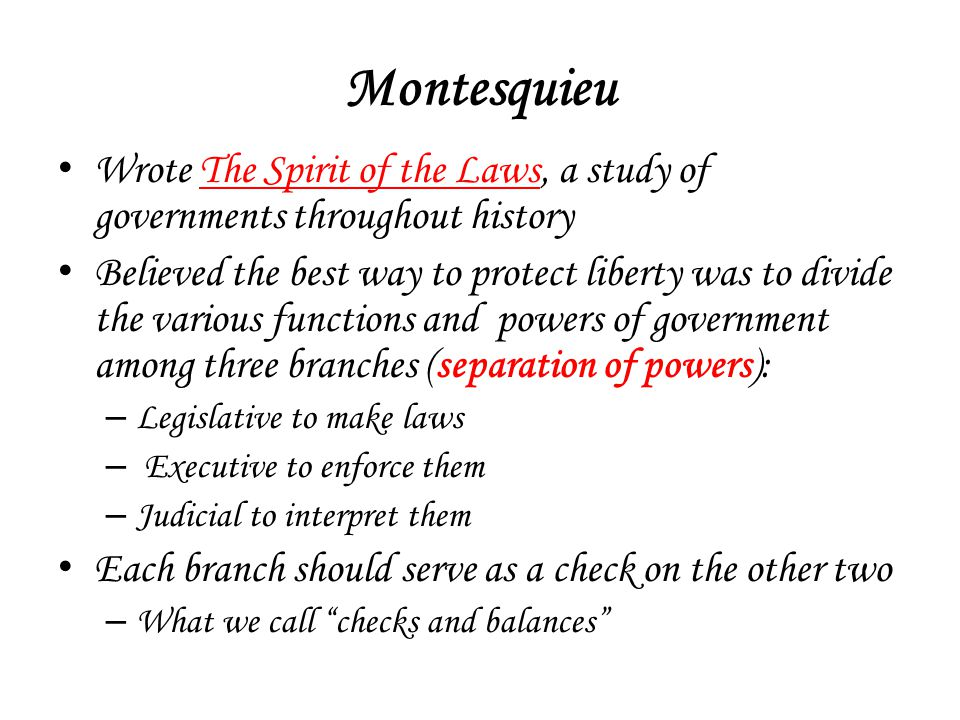 Montesquieu Wrote The Spirit of the Laws, a study of governments throughout history.