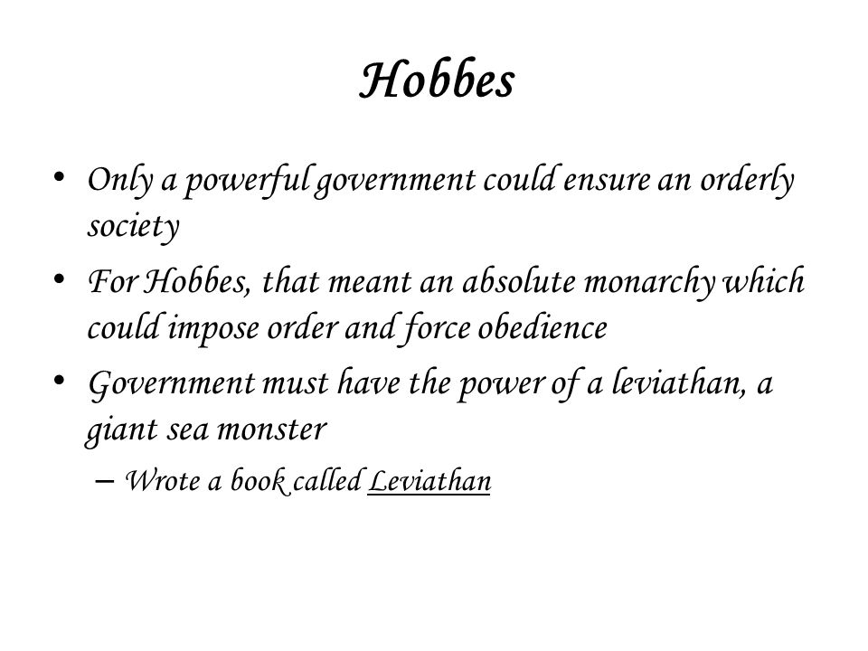 Hobbes Only a powerful government could ensure an orderly society