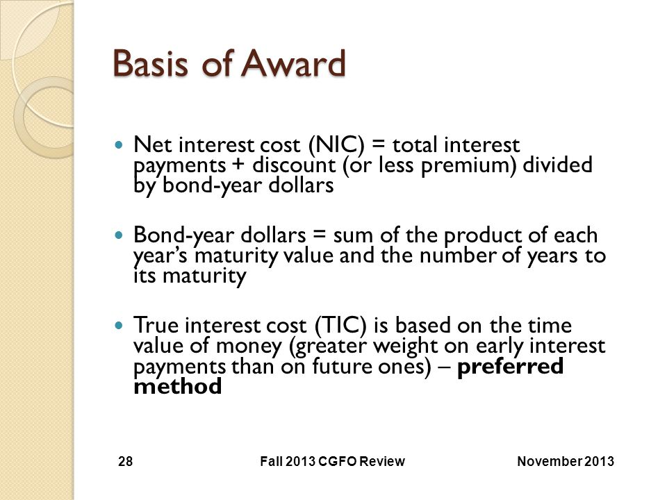 Basis of Award Net interest cost (NIC) = total interest payments + discount (or less premium) divided by bond-year dollars.