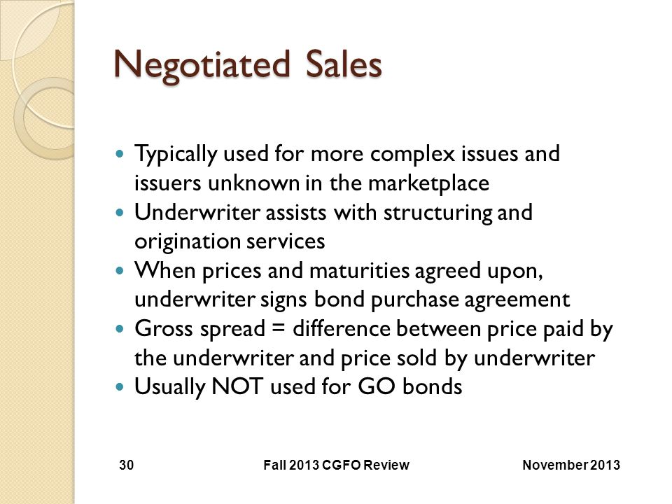 Negotiated Sales Typically used for more complex issues and issuers unknown in the marketplace.