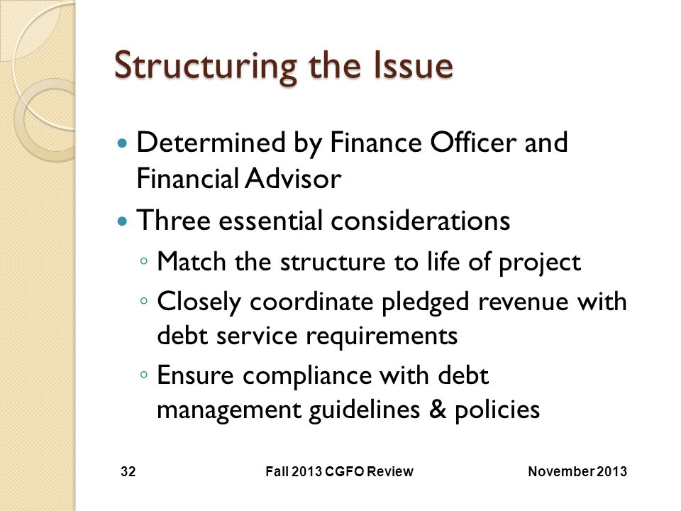 Structuring the Issue Determined by Finance Officer and Financial Advisor. Three essential considerations.