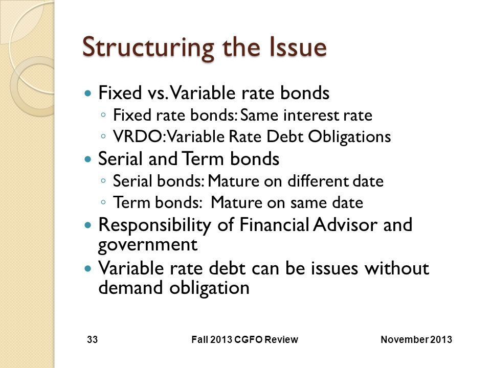 Structuring the Issue Fixed vs. Variable rate bonds