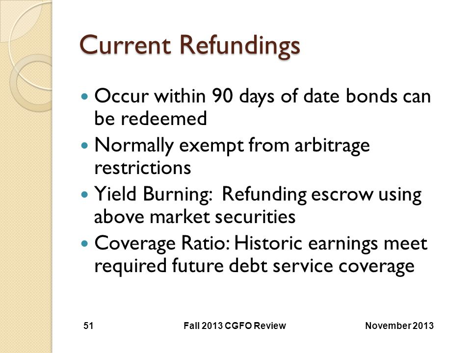 Current Refundings Occur within 90 days of date bonds can be redeemed
