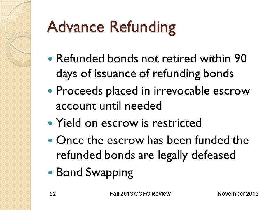 Advance Refunding Refunded bonds not retired within 90 days of issuance of refunding bonds.