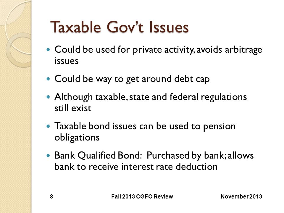 Taxable Gov't Issues Could be used for private activity, avoids arbitrage issues. Could be way to get around debt cap.
