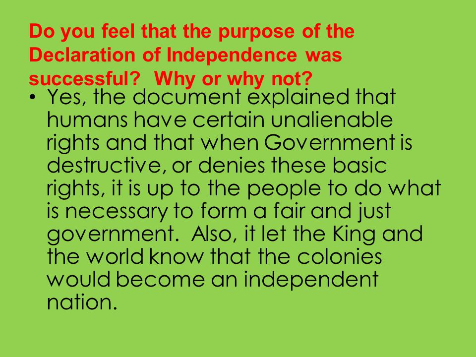 Do you feel that the purpose of the Declaration of Independence was successful Why or why not