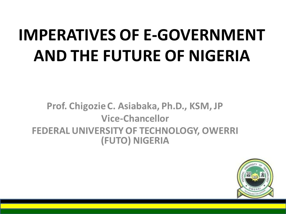 IMPERATIVES OF E-GOVERNMENT AND THE FUTURE OF NIGERIA