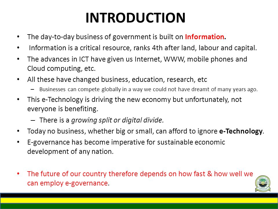 INTRODUCTION The day-to-day business of government is built on Information.