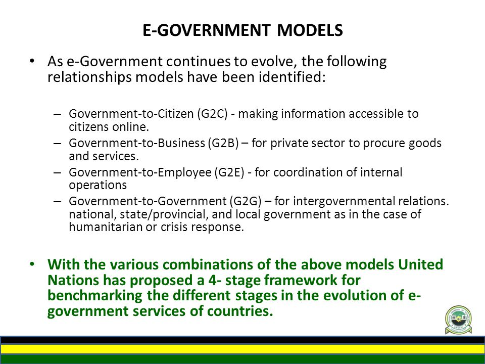 E-GOVERNMENT MODELS As e-Government continues to evolve, the following relationships models have been identified: