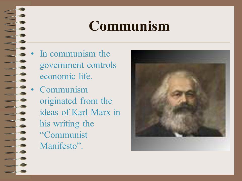 Communism In communism the government controls economic life.