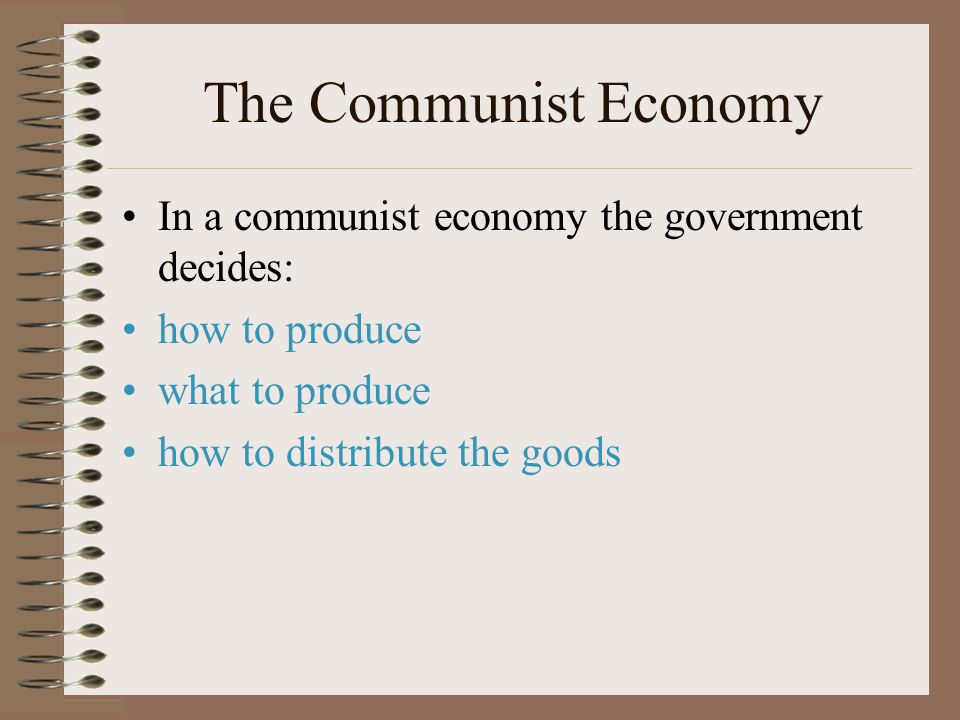 The Communist Economy In a communist economy the government decides: