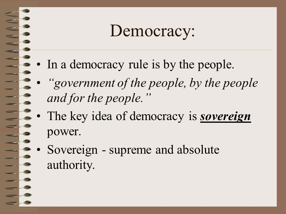 Democracy: In a democracy rule is by the people.
