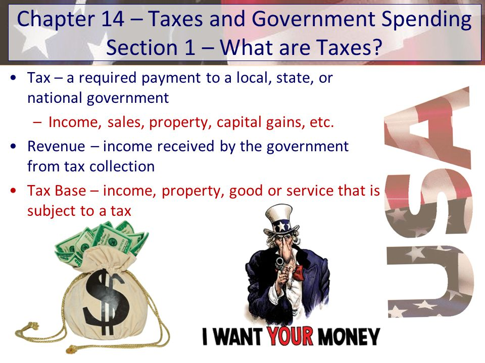 Chapter 14 – Taxes and Government Spending Section 1 – What are Taxes