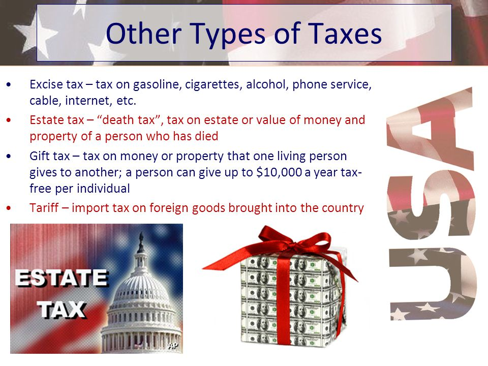 Other Types of Taxes Excise tax – tax on gasoline, cigarettes, alcohol, phone service, cable, internet, etc.