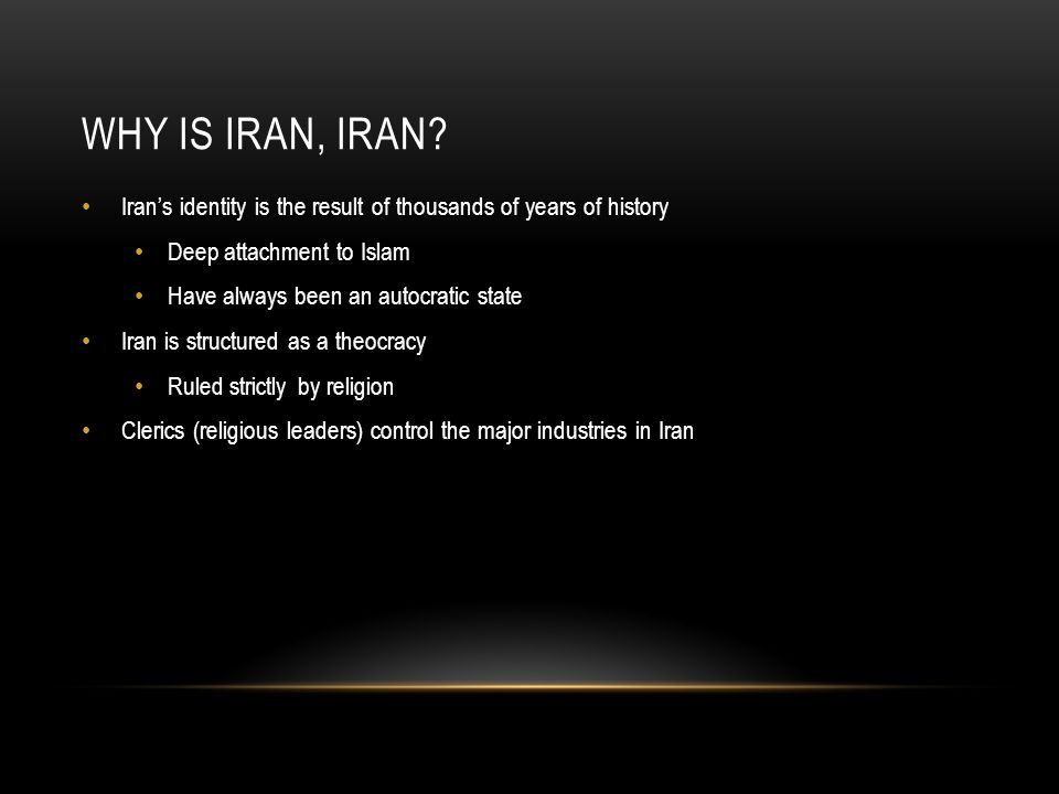 Why is Iran, Iran Iran's identity is the result of thousands of years of history. Deep attachment to Islam.