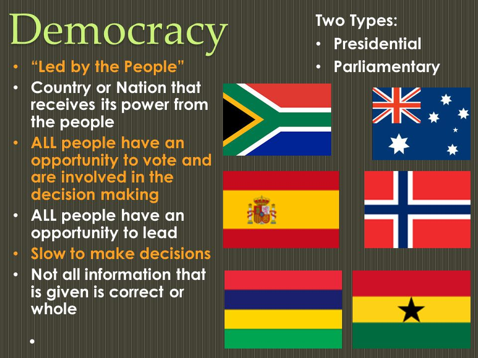 Democracy Two Types: Presidential Parliamentary Led by the People