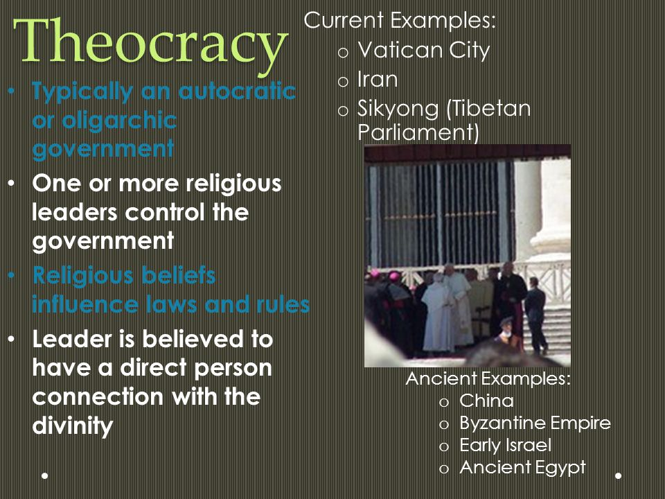 Theocracy Typically an autocratic or oligarchic government