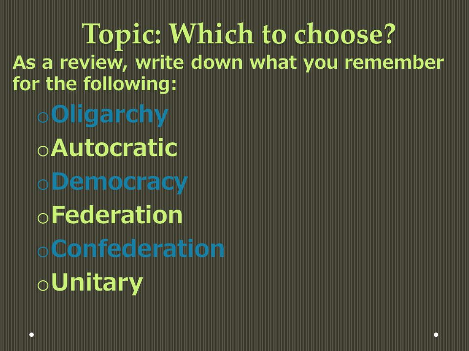 Topic: Which to choose Oligarchy Autocratic Democracy Federation