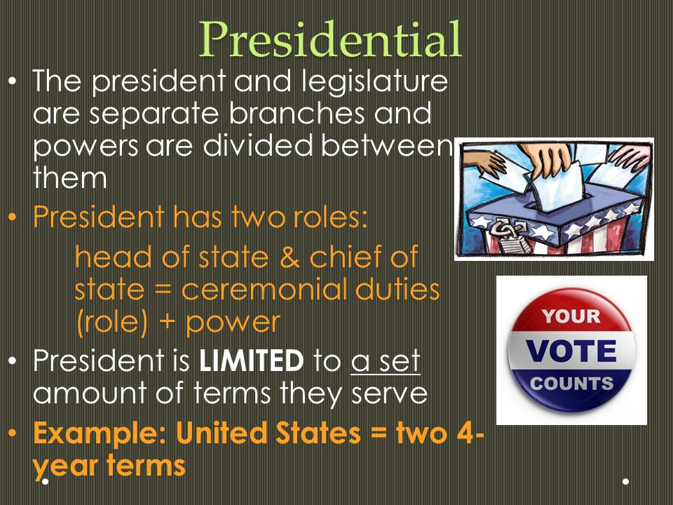 Presidential The president and legislature are separate branches and powers are divided between them.
