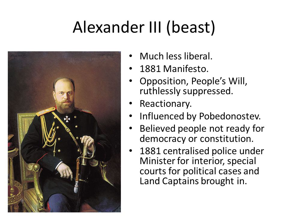 Alexander III (beast) Much less liberal. 1881 Manifesto.