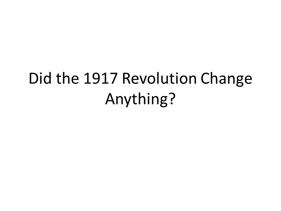 Did the 1917 Revolution Change Anything