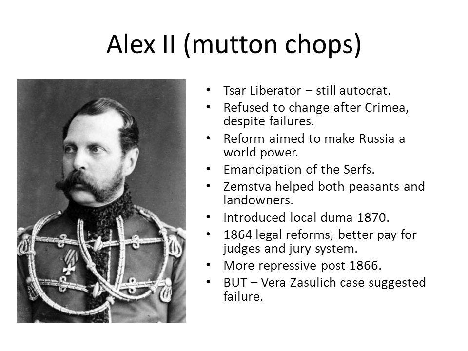 Alex II (mutton chops) Tsar Liberator – still autocrat.