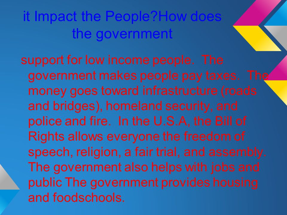 it Impact the People How does the government