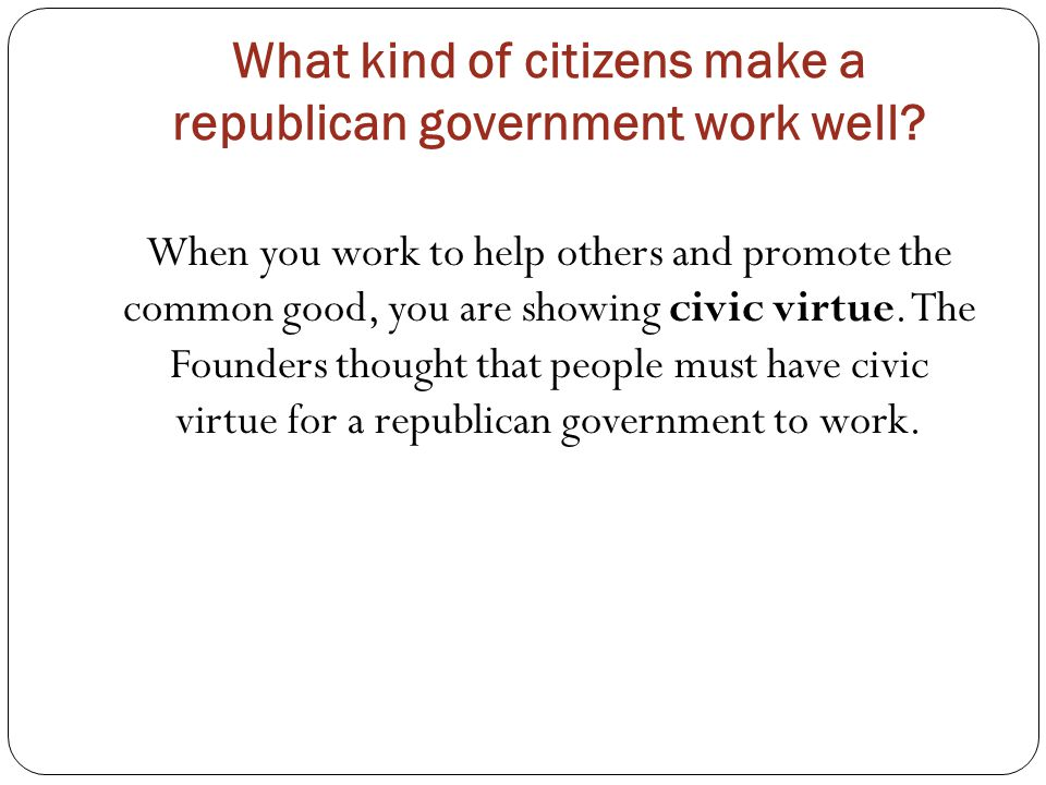 What kind of citizens make a republican government work well